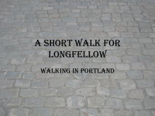 A Short Walk for Longfellow