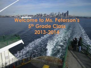 Welcome to Ms. Peterson's  5 th  Grade Class 2013-2014