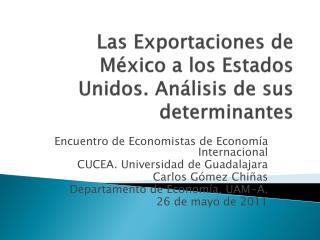 Las Exportaciones de México a los Estados Unidos. Análisis de sus determinantes