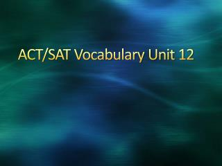 ACT/SAT Vocabulary Unit 12