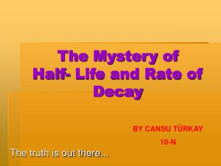 The Mystery of Half- Life and Rate of Decay