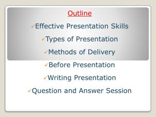 Outline Effective Presentation Skills Types of Presentation Methods of Delivery