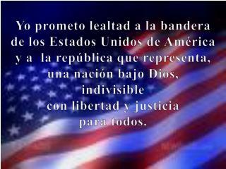 Yo prometo lealtad  a la  bandera de los  Estados Unidos  de  América