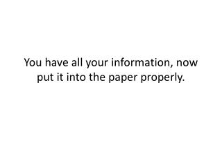 You have all your information, now put it into the paper properly.