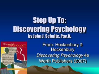 Step Up To:   Discovering Psychology by John J. Schulte,  Psy.D .