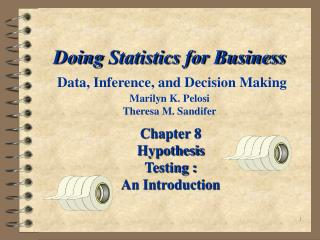 Doing Statistics for Business  Data, Inference, and Decision Making Marilyn K. Pelosi Theresa M. Sandifer