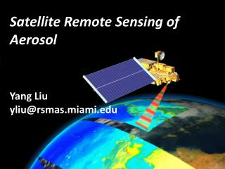 Satellite Remote Sensing of Aerosol Yang Liu yliu@rsmas.miami