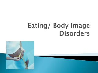 Eating/ Body Image Disorders