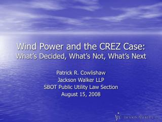 Wind Power and the CREZ Case:  What s Decided, What s Not, What s Next
