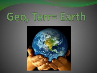 Geo,  Terr = Earth