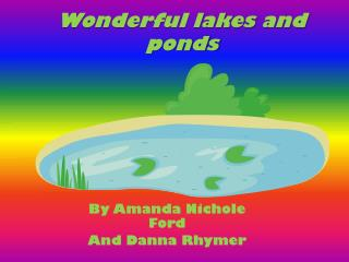 Wonderful lakes and ponds