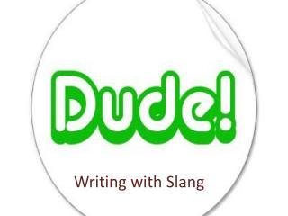Writing with Slang