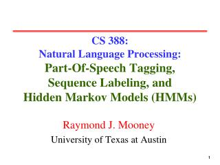 CS 388:  Natural Language Processing: Part-Of-Speech Tagging, Sequence Labeling, and Hidden Markov Models HMMs