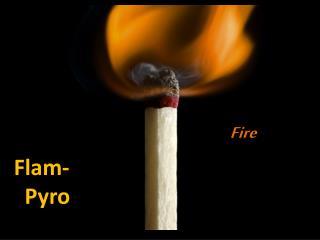 Flam- Pyro