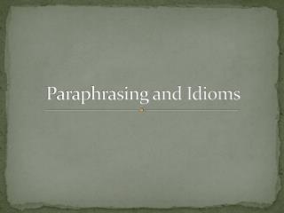 Paraphrasing and Idioms
