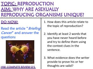 Topic :  Reproduction Aim:  Why are asexually  reproducing organisms unique?