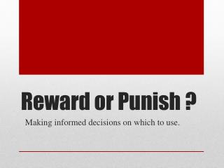 Reward or Punish ?