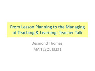 From Lesson Planning to the Managing of Teaching & Learning: Teacher Talk
