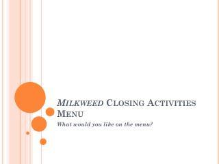 Milkweed  Closing Activities Menu