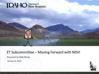 ET Subcommittee – Moving Forward with NDVI Presented by Mike McVay  January 8, 2013