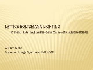 Lattice-Boltzmann Lighting By Robert  Geist , Karl  Rasche , James  Westall  and Robert  Schalkoff
