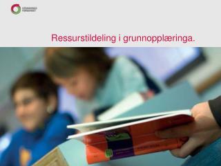 Ressurstildeling i grunnopplæringa .