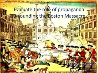 Evaluate the role of propaganda surrounding the Boston Massacre.