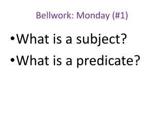 Bellwork:  Monday (#1)