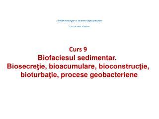 Curs 9 Biofaciesul sedimentar .  Biosecre?ie ,  bioacumulare ,  bioconstruc?ie ,