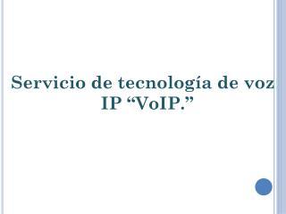 """Servicio de tecnología de voz IP """" VoIP ."""""""