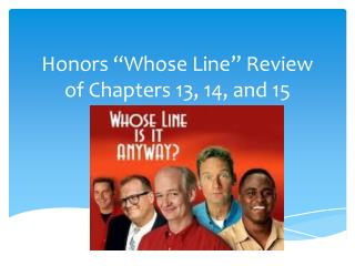 Honors �Whose Line� Review of Chapters 13, 14, and 15