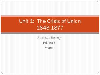 Unit 1:  The Crisis of Union 1848-1877