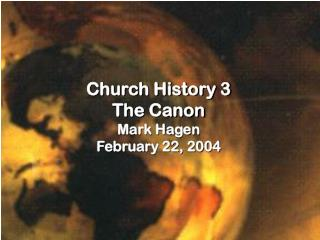 Church History 3 The Canon Mark Hagen February 22, 2004