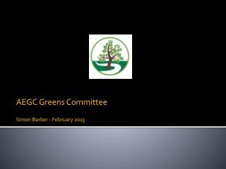 AEGC Greens Committee Simon Barber - February 2013
