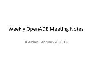 Weekly OpenADE Meeting Notes
