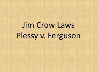 Jim Crow Laws Plessy  v. Ferguson