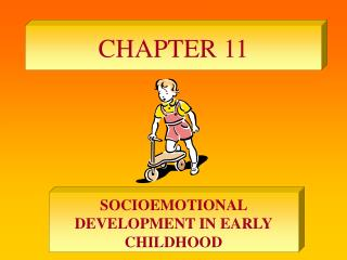 SOCIOEMOTIONAL DEVELOPMENT IN EARLY CHILDHOOD