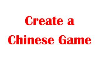 Create  a  Chinese Game