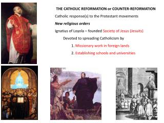 THE CATHOLIC REFORMATION or COUNTER-REFORMATION Catholic response(s) to the Protestant movements