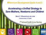 Millennium Development Goals 4 and 5   Accelerating a Unified Strategy to Save Mothers, Newborns and Children