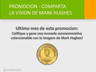 PROMOCION  -  COMPARTA  LA VISION  DE MARK HUGHES