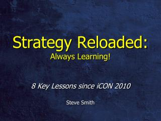 Strategy Reloaded: Always Learning!