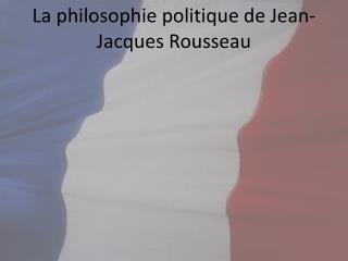 La  philosophie politique de Jean-Jacques Rousseau