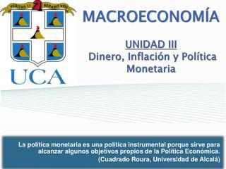 MACROECONOM�A UNIDAD III Dinero, Inflaci�n y Pol�tica Monetaria