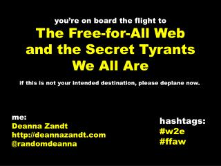 you're on board the flight to The Free-for-All Web and the Secret Tyrants We All Are