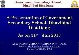 AT.& PO.DHAVLIDOD TA.AHWA DIST.DANG. Email:  prischgsdhavlidod@gmail Phone No:9408244025