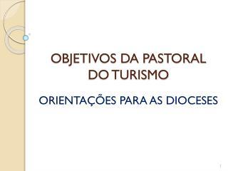 OBJETIVOS DA PASTORAL DO TURISMO
