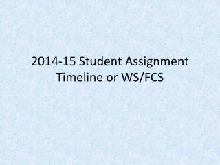 2014-15 Student Assignment Timeline or WS/FCS