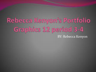 Rebecca Kenyon's Portfolio  Graphics 12 period 3-4