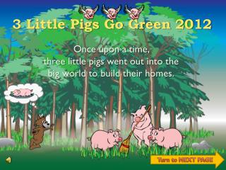 3 Little Pigs Go Green 2012